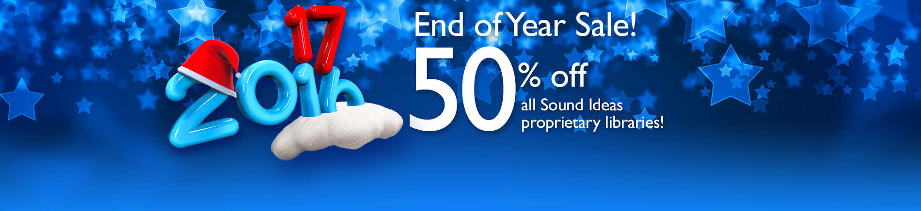 End of Year Sale - Get 50% off all Sound Ideas Proprietary Libraries! Our Biggest Sale of the Year! Don't miss out!